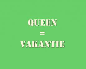 Queen = vakantie